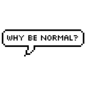 Why be normal? - Be yourself! - be artist be art