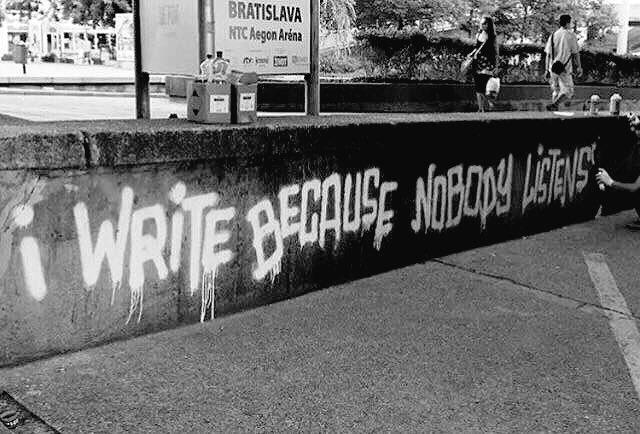 I #write because nobody #listens... - #Creative #Streetart - be artist be art