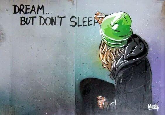 #Dream... but don't #sleep - #Inspirational #Creative #Streetart - be artist be art magazine