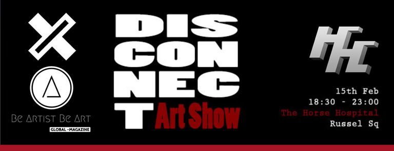 disconnect exhibition - be artist be art magazine